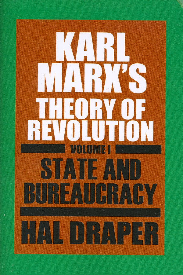 Karl Marx's Theory of Revolution, Vol I: State and Bureaucracy by Hal Draper