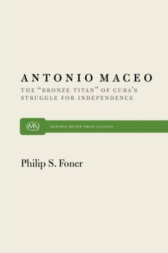 "Antonio Maceo: The ""Bronze Titan"" of Cuba's Struggle for Independence"