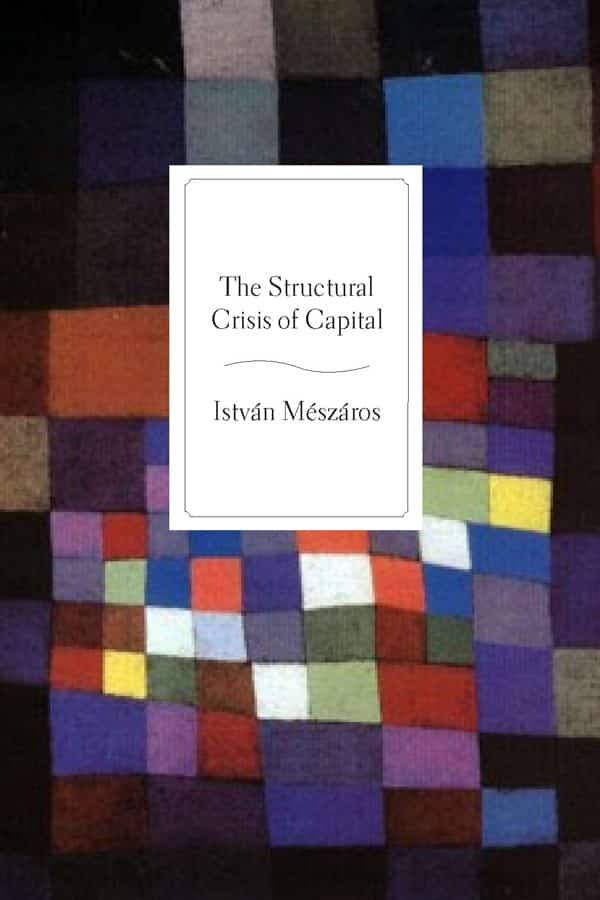 The Structural Crisis of Capital by Istvan Meszaros