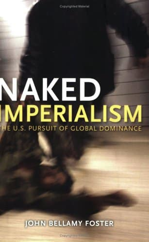 Naked Imperialism: The U.S Pursuit of Global Dominance