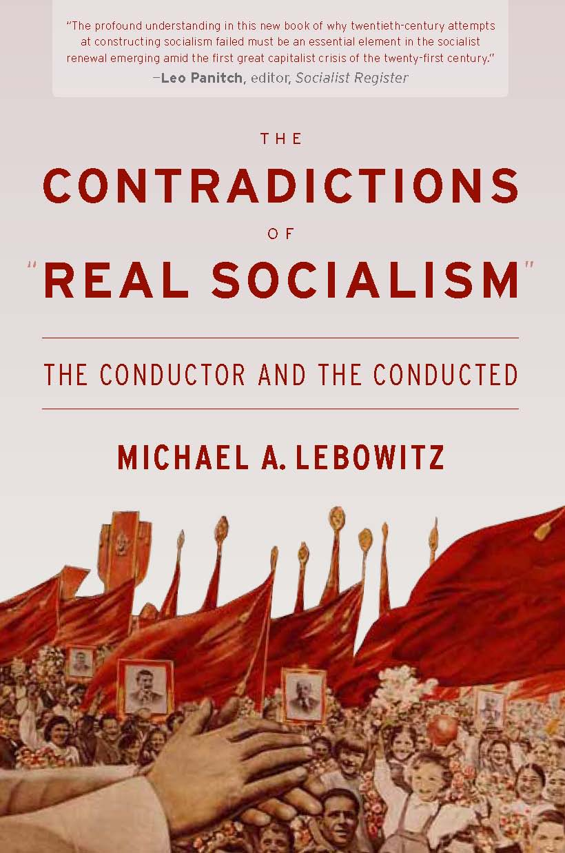 "The Contradictions of ""Real Socialism"" by Michael A. Lebowitz"