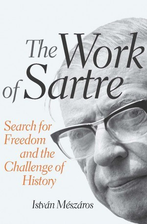 The Work of Sartre by István Mészáros