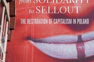 From Solidarity to Sellout: The Restoration of Capitalism in Poland by Tadeusz Kowalik