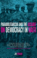 """It is absolutely imperative for Haiti's history that such a detailed account of the role of paramilitary violence in the country be recorded. The marshalling of facts and events and the meticulous references are phenomenal.""