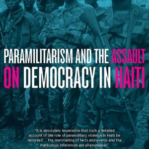 Paramilitarism and the Assault on Democracy in Haiti by Jeb Sprague