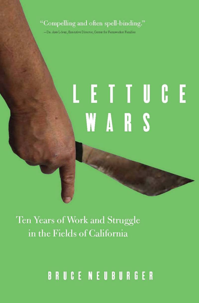 Lettuce Wars: Ten Years of Work and Struggle in the Fields of California by Bruce Neuburger