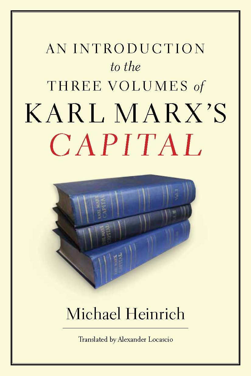 An Introduction to the Three Volumes of Marx's Capital by Michael Heinrich