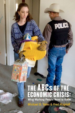 The ABCs of the Economic Crisis by Michael D. Yates and Fred Magdoff