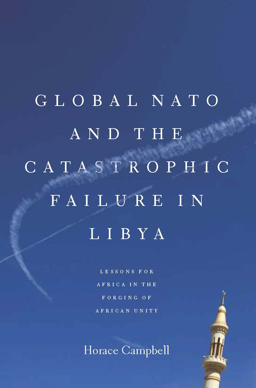 Global NATO and the Catastrophic Failure in Libya by Horace Campbell