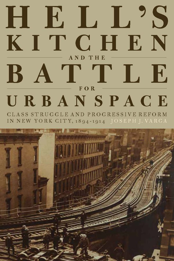 Hell's Kitchen and the Battle for Urban Space by Joseph J. Varga