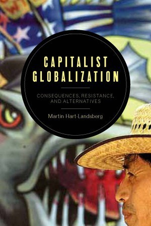 """Hart-Landsberg takes his analysis to the next level ... convincingly demonstrates that a nation-state framework is a distorting lens through which to analyze capitalist globalization."" —Michael A. Lebowitz, professor emeritus, Simon Fraser University"