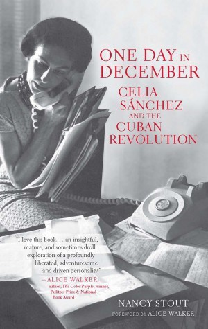One Day in December: Celia Sánchez and the Cuban Revolution by Nancy Stout