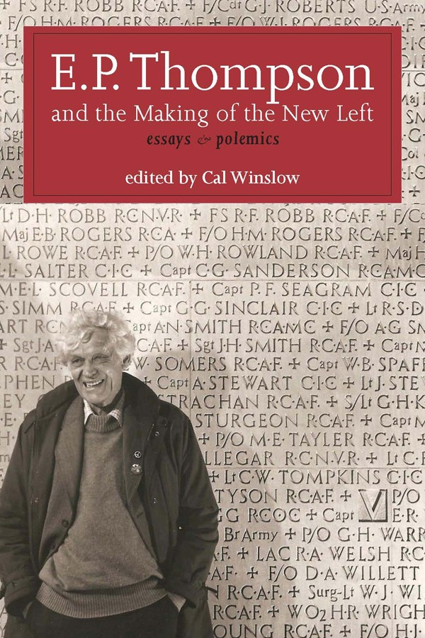 E.P. Thompson and the Making of the New Left by E. P. Thompson, edited by Cal Winslow