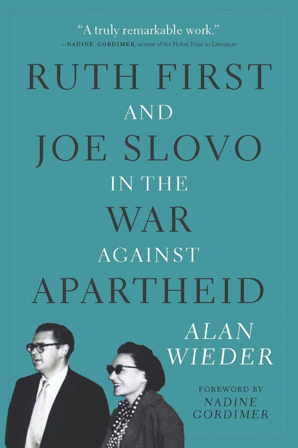 Ruth First and Joe Slovo in the War against Apartheid by Alan Wieder