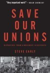 Save Our Unions: Dispatches from A Movement in Distress by Steve Early