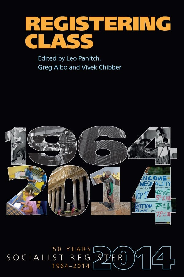 Registering Class: Socialist Register 2014 edited by Leo Panitch, Greg Albo, and Vivek Chibber