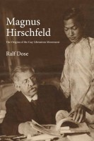 NEW! Magnus Hirschfeld: The Origins of the Gay Liberation Movement by Ralf Dose