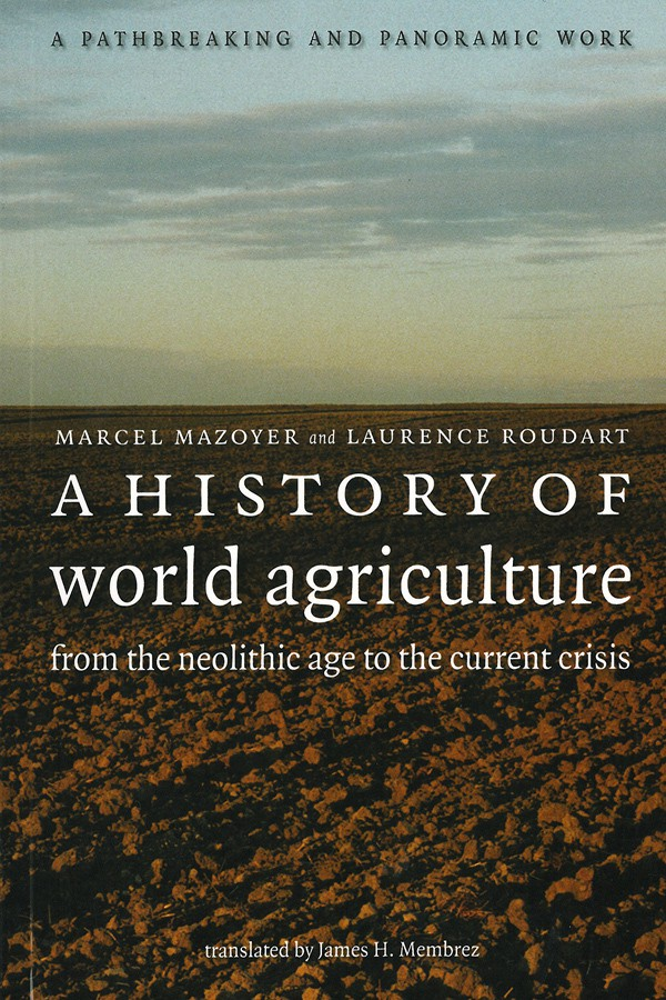 A History of World Agriculture by Marcel Mazoyer and Laurence Roudart