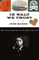 In Walt We Trust: How a Queer Socialist Poet Can Save America from Itself in Kirkus Reviews