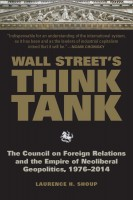 NEW!   Wall Street's Think Tank:  The Council on Foreign Relations and the Empire of Neoliberal Geopolitics, 1976-2014