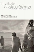 NEW! The Hidden Structure of Violence: Who Benefits from Global Violence and War by Marc Pilisuk and Jennifer Rountree