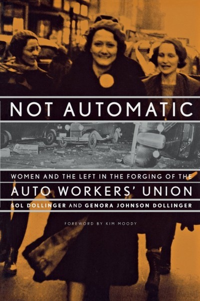 Not Automatic: Women and the Left in the Forging of the Auto Workers' Union