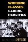 Socialist Register 2001: Working Classes, Global Realities