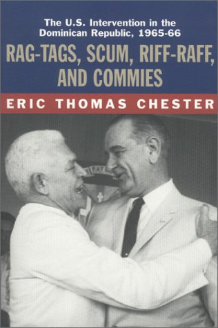 Rag-Tags, Scum, Riff-Raff, and Commies: The U.S. Intervention in the Dominican Republic, 1965–1966