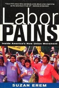 Labor Pains: Inside America's New Union Movement