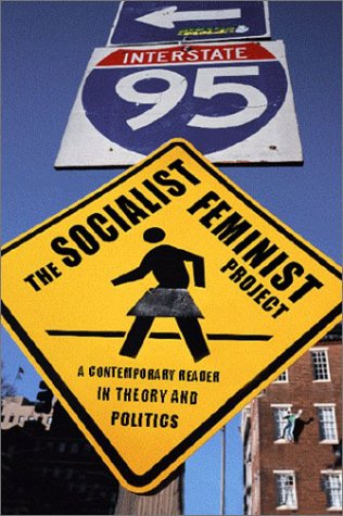 The Socialist Feminist Project: A Contemporary Reader in Theory and Politics
