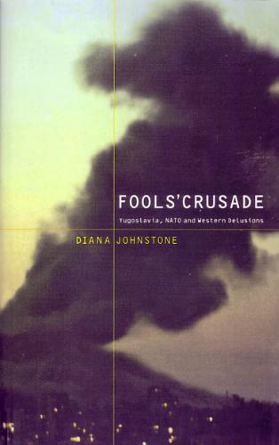 Fools' Crusade: Yugoslavia, NATO, and Western Delusions