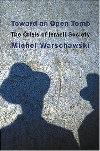 Toward an Open Tomb: The Crisis of Israeli Society