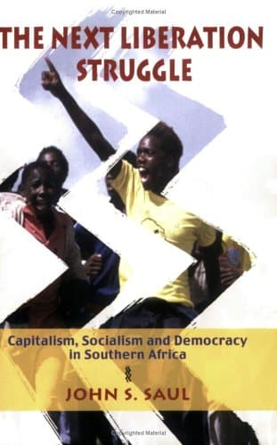 The Next Liberation Struggle: Capitalism, Socialism and Democracy in Southern Africa