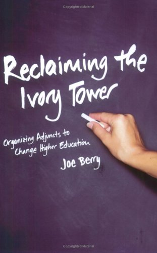 Reclaiming the Ivory Tower: Organizing Adjuncts to Change Higher Education