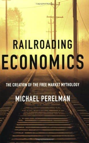 Railroading Economics: The Creation of the Free Market Mythology