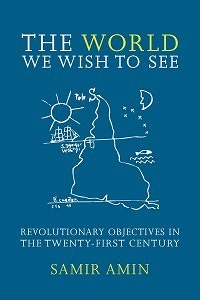 The World We Wish to See: Revolutionary Objectives in the Twenty First Century
