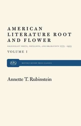 American Literature Root and Flower, Volume I: Significant Poets, Novelists and Dramatists, 1775–1955