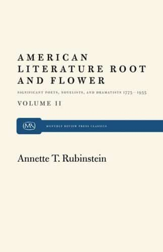 American Literature Root and Flower, Volume II: Significant Poets, Novelists and Dramatists, 1775–1955