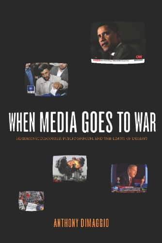 When Media Goes to War: Hegemonic Discourse, Public Opinion, and the Limits of Dissent