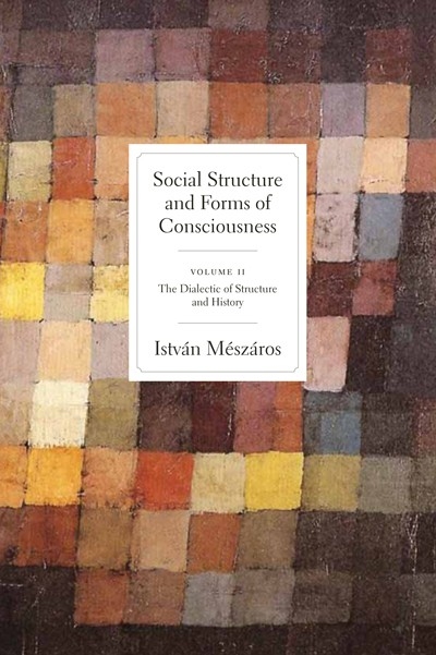 Social Structure and Forms of Consciousness, Vol. II: The Dialectic of Structure and History