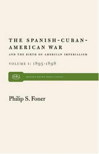 The Spanish-Cuban-American War and the Birth of American Imperialism, 1895–1898 Vol. 1