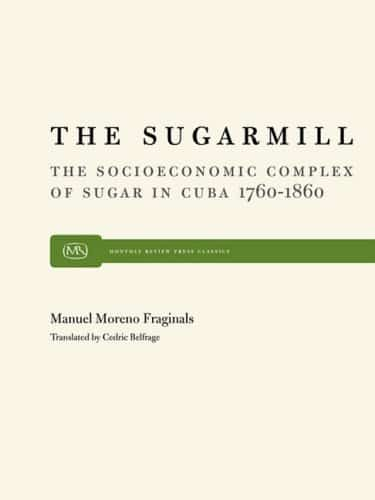 The Sugarmill: The Socio-Economic Complex of Sugar in Cuba 1760–1860