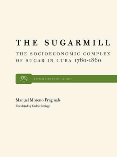 The Sugarmill: The Socio-Economic Complex of Sugar in Cuba 1760–1860