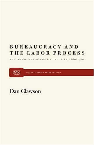 Bureaucracy and the Labor Process: The Transformation of U.S. Industry, 1860–1920