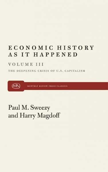The Deepening Crisis of U.S. Capitalism (Economic History As It Happened, Vol. III)