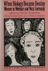 When Biology Became Destiny: Women in Weimar and Nazi Germany