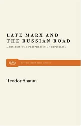 Late Marx and the Russian Road: Marx and the Peripheries of Capitalism