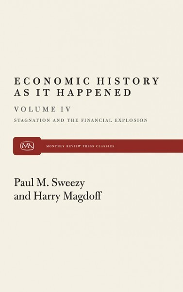 Stagnation and the Financial Explosion (Economic History As It Happened, Vol. IV)