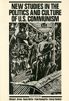 New Studies in the Politics and Culture of U.S. Communism
