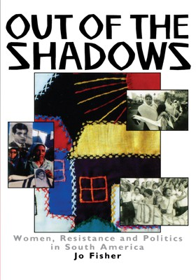 Out of the Shadows: Women, Resistance, and Politics in South America